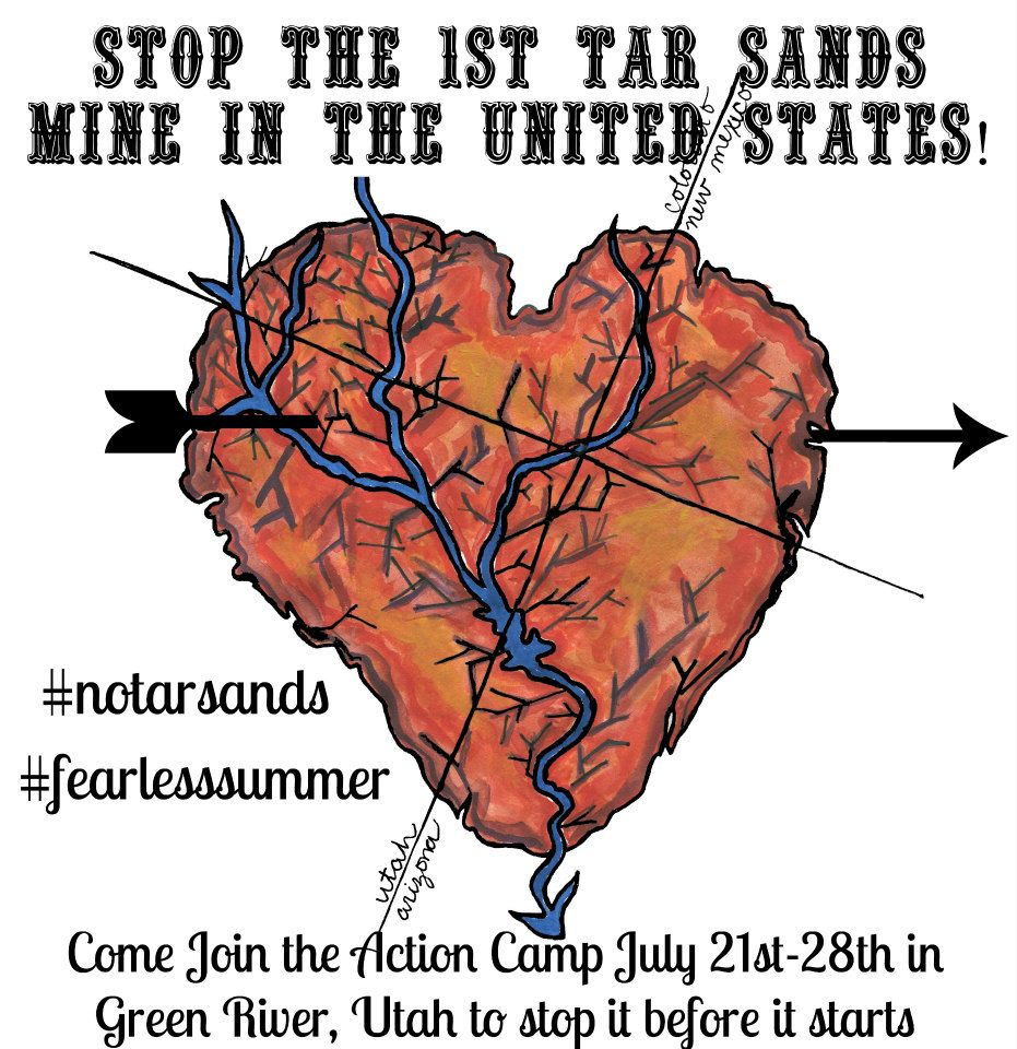 Stop the 1st tar sands mine in the United States! Come Join the Action Camp July 21-28 in Green River, Utah, to stop it before it starts.